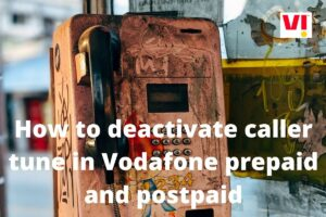 How to deactivate caller tune in Vodafone prepaid and postpaid